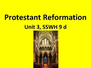 Protestant Reformation Unit 3 SSWH 9 d Protestant