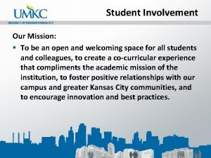 Student Involvement Our Mission To be an open