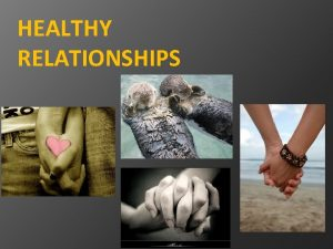 HEALTHY RELATIONSHIPS What are some reasons for dating