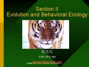 Section II Evolution and Behavioral Ecology Ayo Japalurahotmail