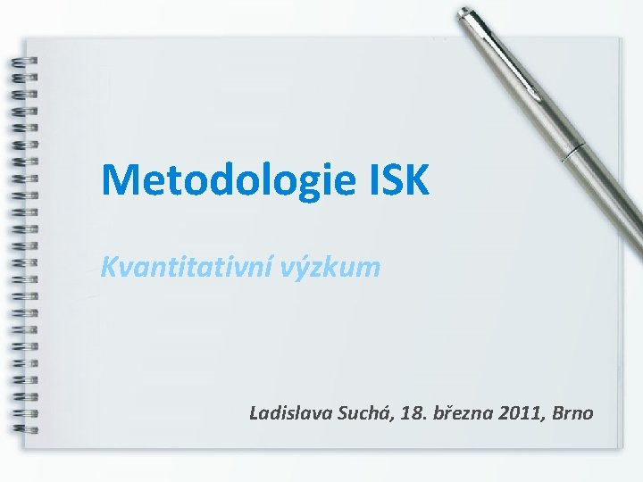 Metodologie ISK Kvantitativn vzkum Ladislava Such 18 bezna