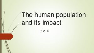 The human population and its impact Ch 6