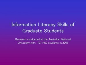Information Literacy Skills of Graduate Students Research conducted