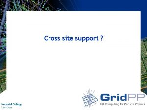 Cross site support Why cross site support 1072020