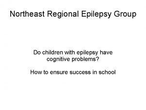 Northeast Regional Epilepsy Group Do children with epilepsy