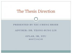 The Thesis Direction PRESENTED BY TZUCHENG HSIEH ADVISER
