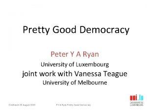Pretty Good Democracy Peter Y A Ryan University