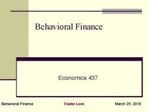 Behavioral Finance Economics 437 Behavioral Finance Trader Lore