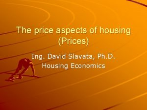 The price aspects of housing Prices Ing David