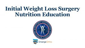 Initial Weight Loss Surgery Nutrition Education Bariatric Specialists