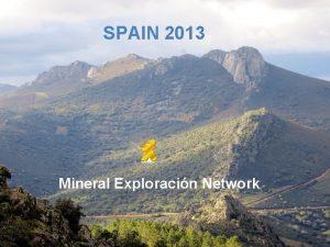 SPAIN 2013 Mineral Exploracin Network Why Spain Prospective
