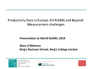 Productivity Data in Europe EU KLEMS and Beyond