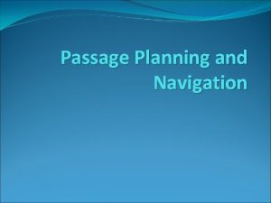Passage Planning and Navigation Passage Planning and Navigation