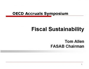 OECD Accruals Symposium Fiscal Sustainability Tom Allen FASAB