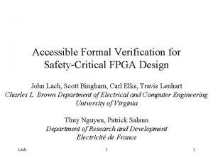 Accessible Formal Verification for SafetyCritical FPGA Design John