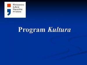Program Kultura Program Kultura zamjenjuje dosadanji program Kultura