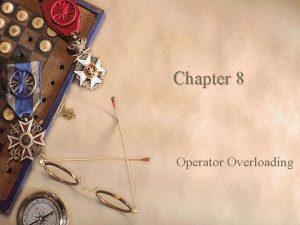 Chapter 8 Operator Overloading Operator Overloading w Operator