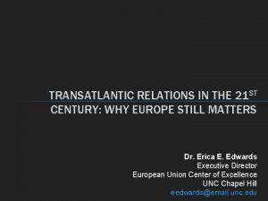 TRANSATLANTIC RELATIONS IN THE 21 ST CENTURY WHY
