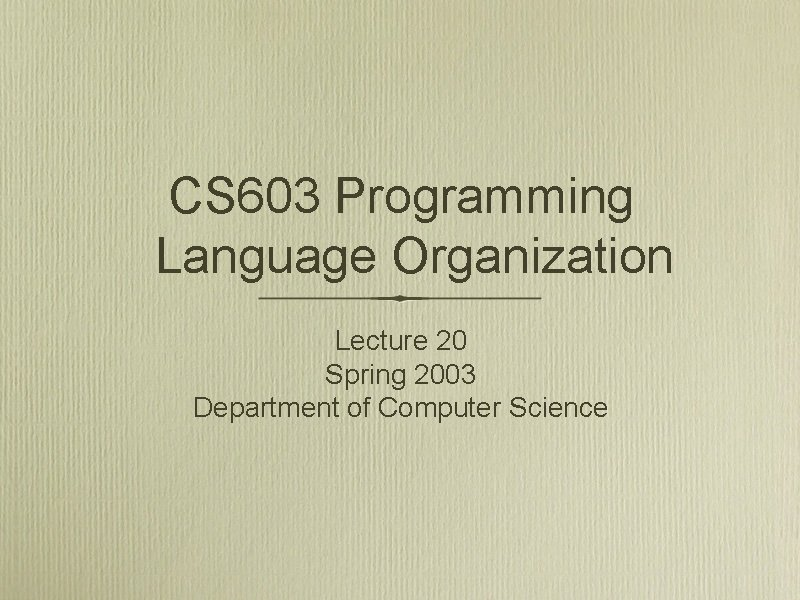 CS 603 Programming Language Organization Lecture 20 Spring