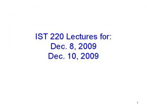 IST 220 Lectures for Dec 8 2009 Dec
