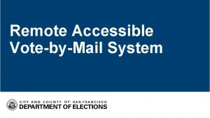 Remote Accessible VotebyMail System Remote Accessible VotebyMail System