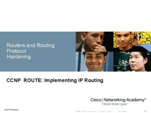 Routers and Routing Protocol Hardening CCNP ROUTE Implementing
