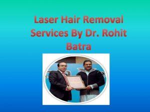 Dr Rohit Batra Dermaworld skin Institute provides innovative
