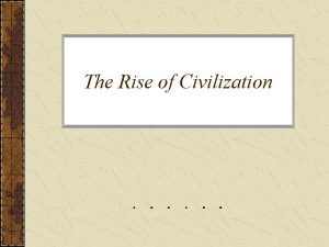 The Rise of Civilization Introduction Man first appeared