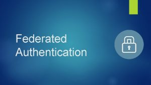 Federated Authentication Who am I Aaron Anderson Federated
