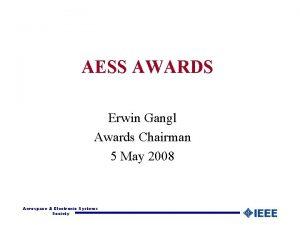 AESS AWARDS Erwin Gangl Awards Chairman 5 May