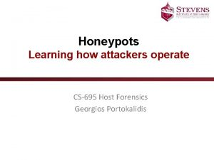 Honeypots Learning how attackers operate CS695 Host Forensics