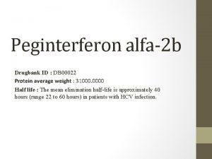 Peginterferon alfa2 b Drugbank ID DB 00022 Protein