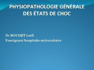 PHYSIOPATHOLOGIE GNRALE DES TATS DE CHOC Dr BOUDJIT