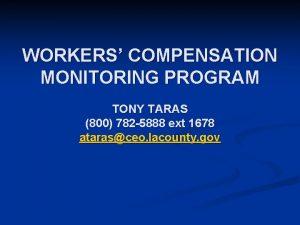 WORKERS COMPENSATION MONITORING PROGRAM TONY TARAS 800 782