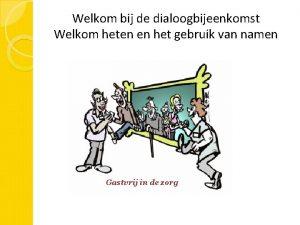 Welkom bij de dialoogbijeenkomst Welkom heten en het