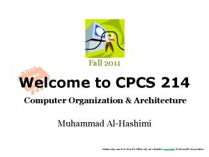 Fall 2011 Welcome to CPCS 214 Computer Organization
