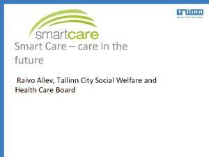 Smart Care care in the future Raivo Allev