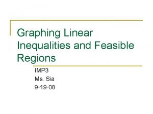 Graphing Linear Inequalities and Feasible Regions IMP 3