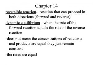 Chapter 14 reversible reaction reaction that can proceed