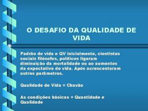 O DESAFIO DA QUALIDADE DE VIDA Padro de