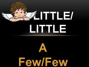 A LITTLE LITTLE A FewFew A FEW A