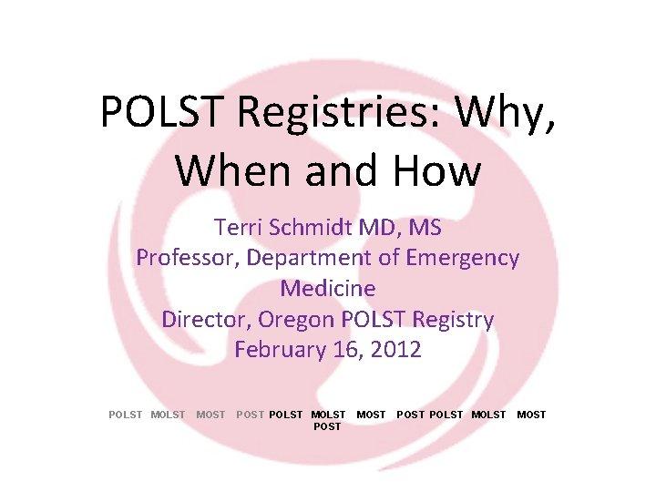 POLST Registries Why When and How Terri Schmidt