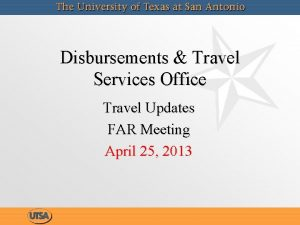Disbursements Travel Services Office Travel Updates FAR Meeting