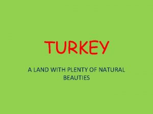 TURKEY A LAND WITH PLENTY OF NATURAL BEAUTIES