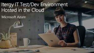 Itergy IT TestDev Environment Hosted in the Cloud