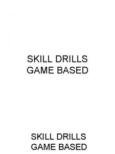 SKILL DRILLS GAME BASED Held Up 50 50