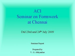 ACI Seminar on Formwork at Chennai Dtd 23