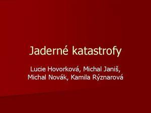 Jadern katastrofy Lucie Hovorkov Michal Jani Michal Novk