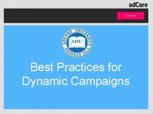 London Best Practices for Dynamic Campaigns London Utilize