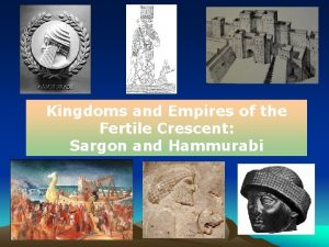 Kingdoms and Empires of the Fertile Crescent Sargon